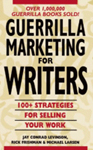 Guerrilla Marketing for Writers : 100 Weapons to Help You Sell Your Work by Jay Conrad Levinson, Rick Frishman, Michael Larsen