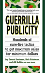 GUERRILLA PUBLICITY: Hundreds of Sure Fire Tactics to Get Maximum Sales for Minimum Dollars by Jay Conrad Levinson, Rick Frishman, Jill Lublin