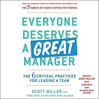 Everyone Deserves a Great Manager: The 6 Critical Practices for Leading a Team
