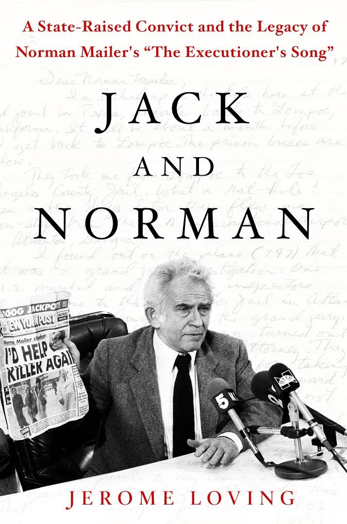 "Jack and Norman: A State-Raised Convict and the Legacy of Norman Mailer's ""The Executioner's Song"""