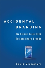 Accidental Branding: How Ordinary People Build Extraordinary Brands